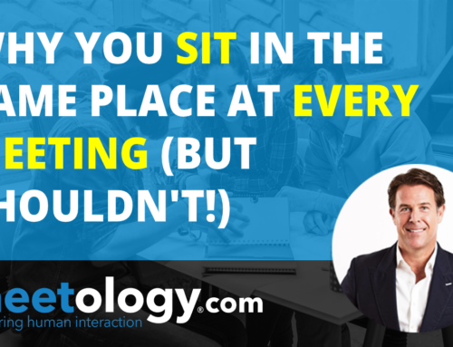 Why you Sit in the Same Place in Every Meeting (but Shouldn't)